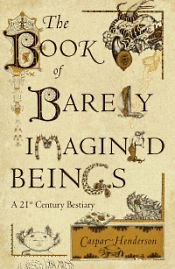The_Book_of_Barely_Imagined_Beings_by_Caspar_Henderson